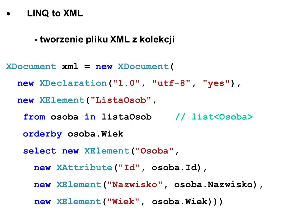 · LINQ to XML - tworzenie pliku XML z kolekcji. XDocument xml = new XDocument( new XDeclaration( 1.0 , utf-8 , yes ),