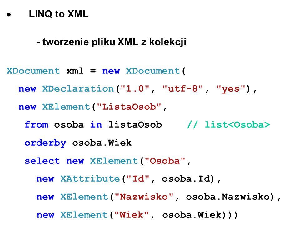 · LINQ to XML - tworzenie pliku XML z kolekcji. XDocument xml = new XDocument( new XDeclaration( 1.0 , utf-8 , yes ),