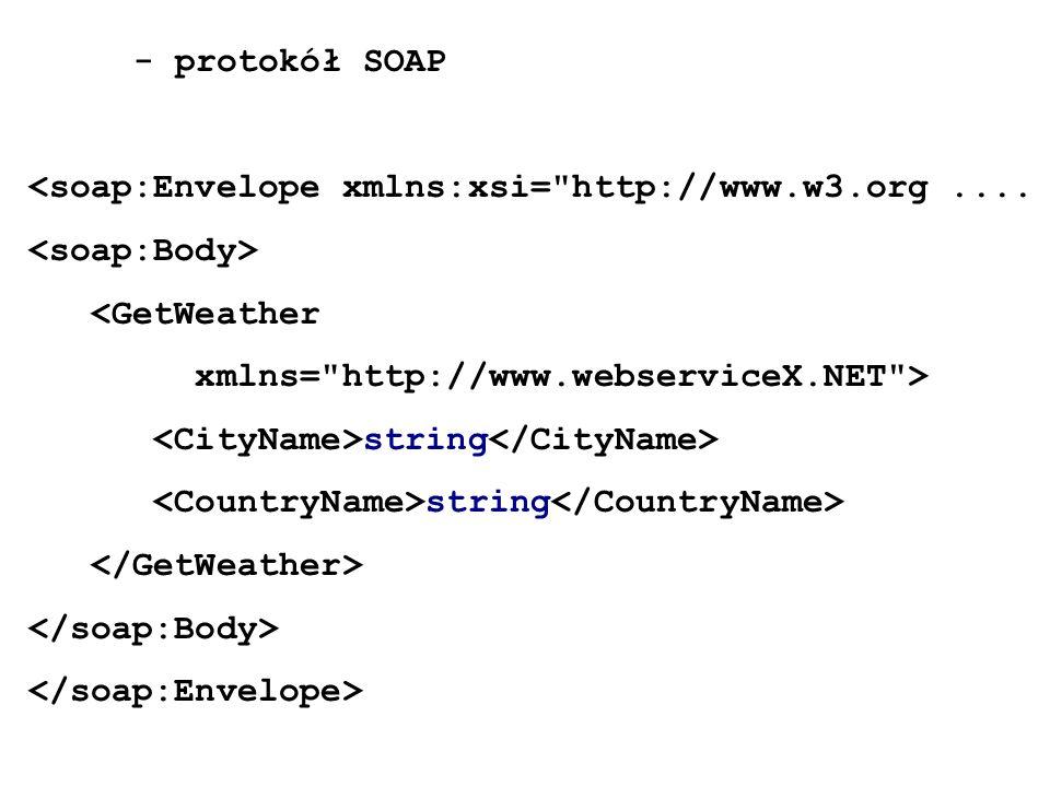 - protokół SOAP<soap:Envelope xmlns:xsi= http://www.w3.org .... <soap:Body> <GetWeather. xmlns= http://www.webserviceX.NET >