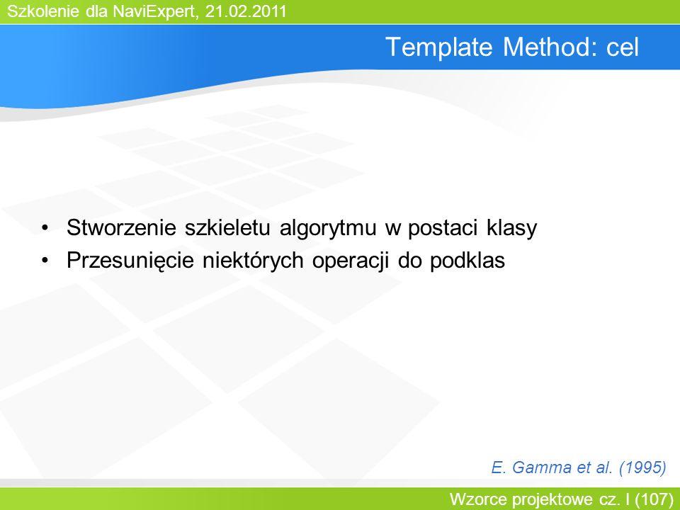 Template Method: cel Stworzenie szkieletu algorytmu w postaci klasy