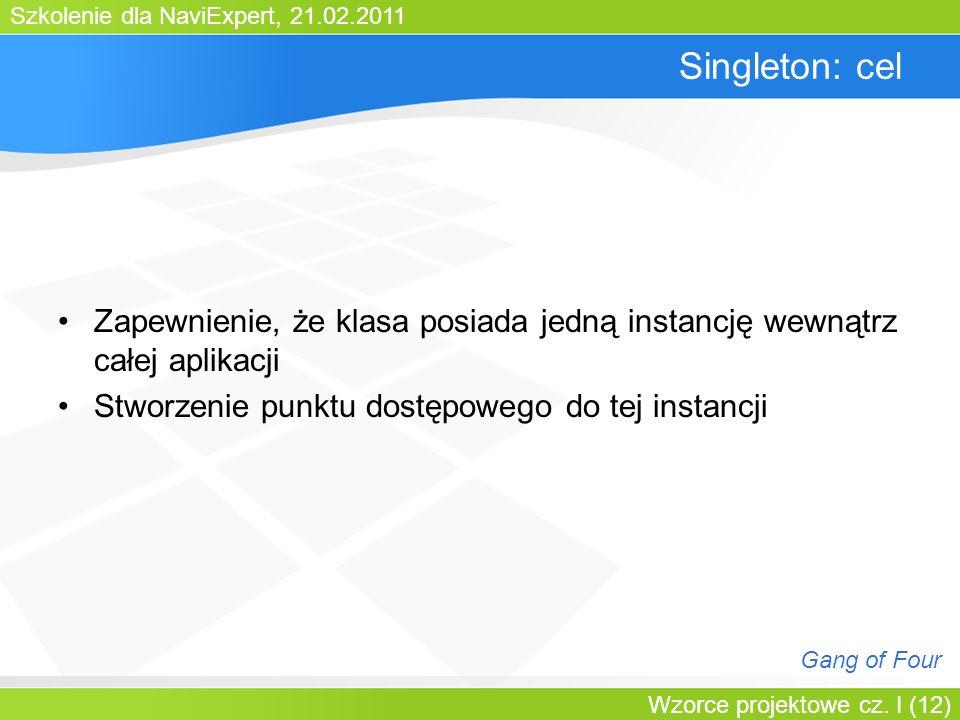 Bartosz WalterSingleton: cel. Zapewnienie, że klasa posiada jedną instancję wewnątrz całej aplikacji.