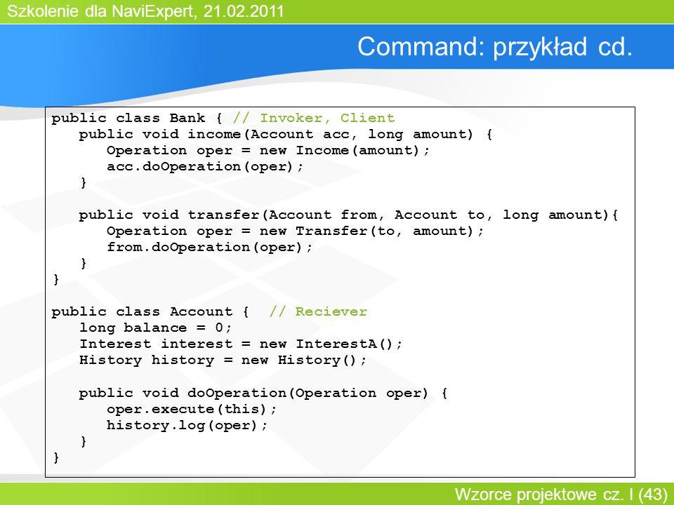 Command: przykład cd. public class Bank { // Invoker, Client