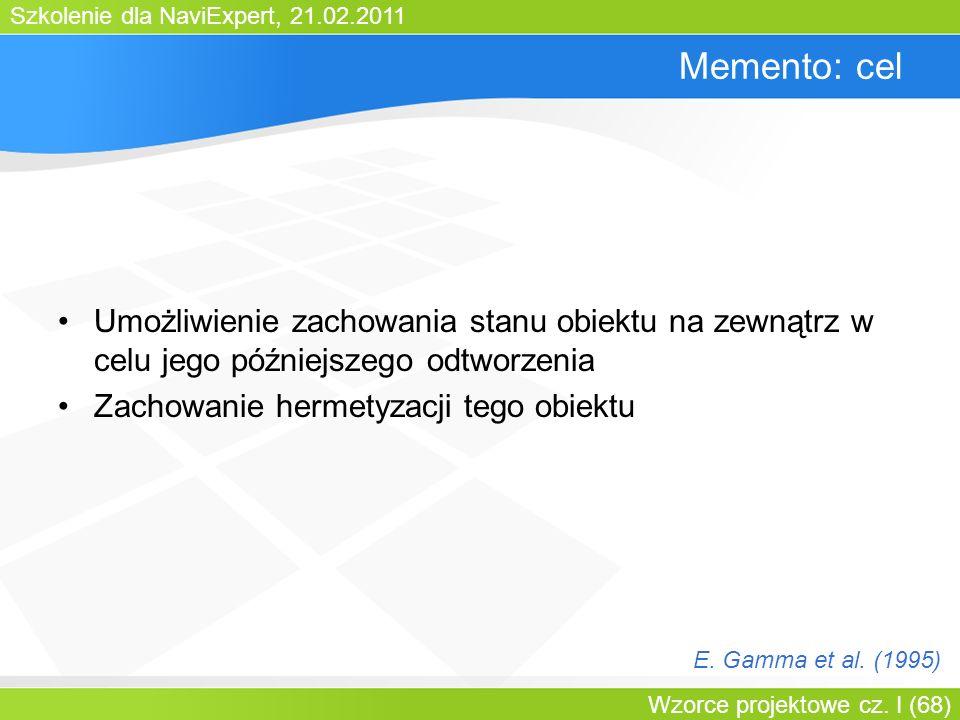 Bartosz WalterMemento: cel. Umożliwienie zachowania stanu obiektu na zewnątrz w celu jego późniejszego odtworzenia.
