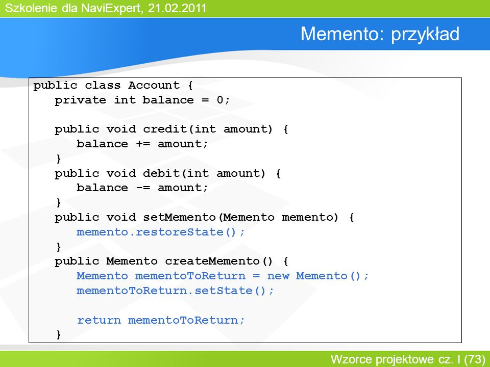 Memento: przykład public class Account { private int balance = 0;
