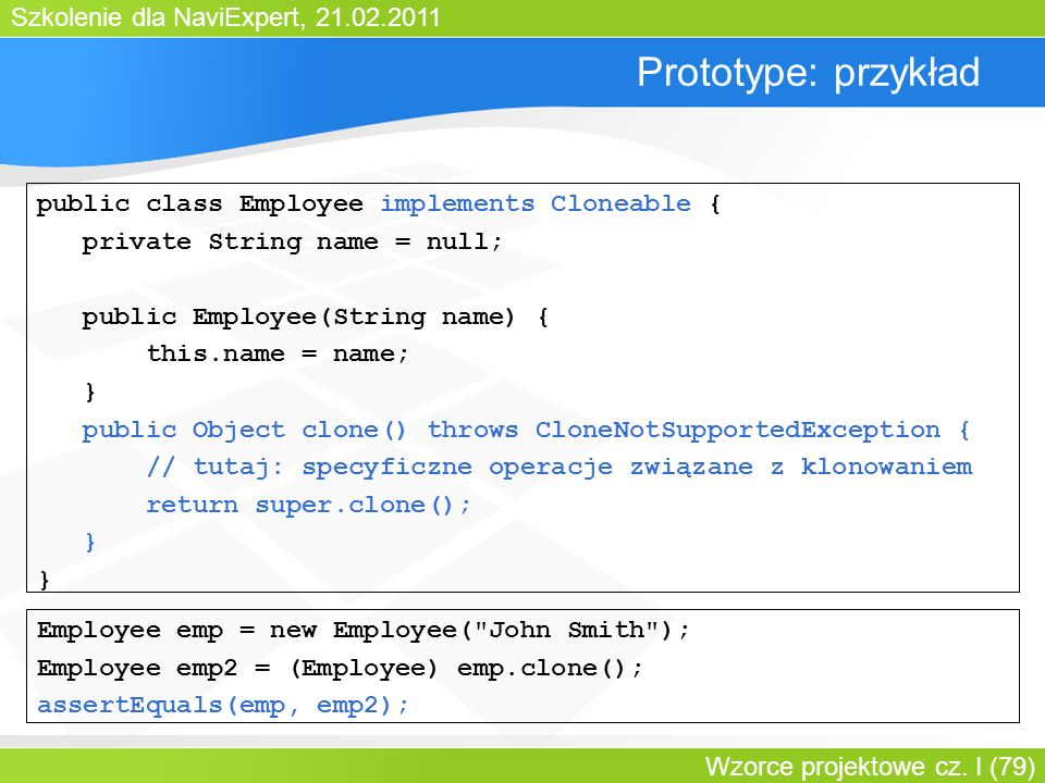 Prototype: przykład public class Employee implements Cloneable {