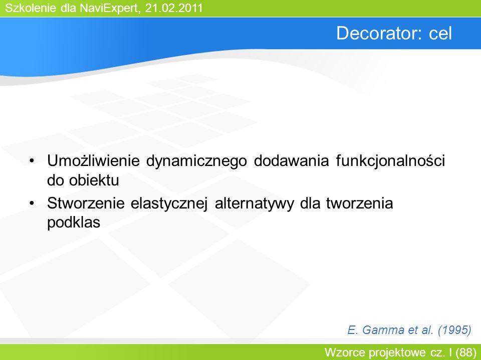 Bartosz WalterDecorator: cel. Umożliwienie dynamicznego dodawania funkcjonalności do obiektu.