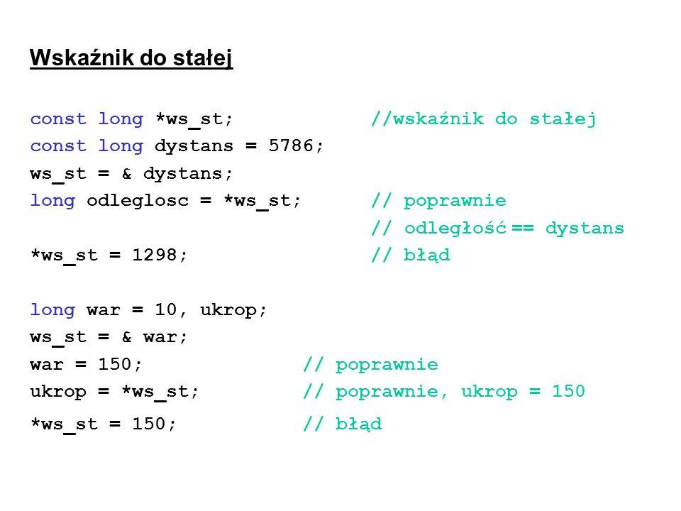 Wskaźnik do stałej const long *ws_st; //wskaźnik do stałej