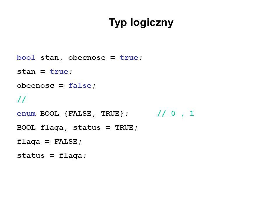 Typ logiczny bool stan, obecnosc = true; stan = true;
