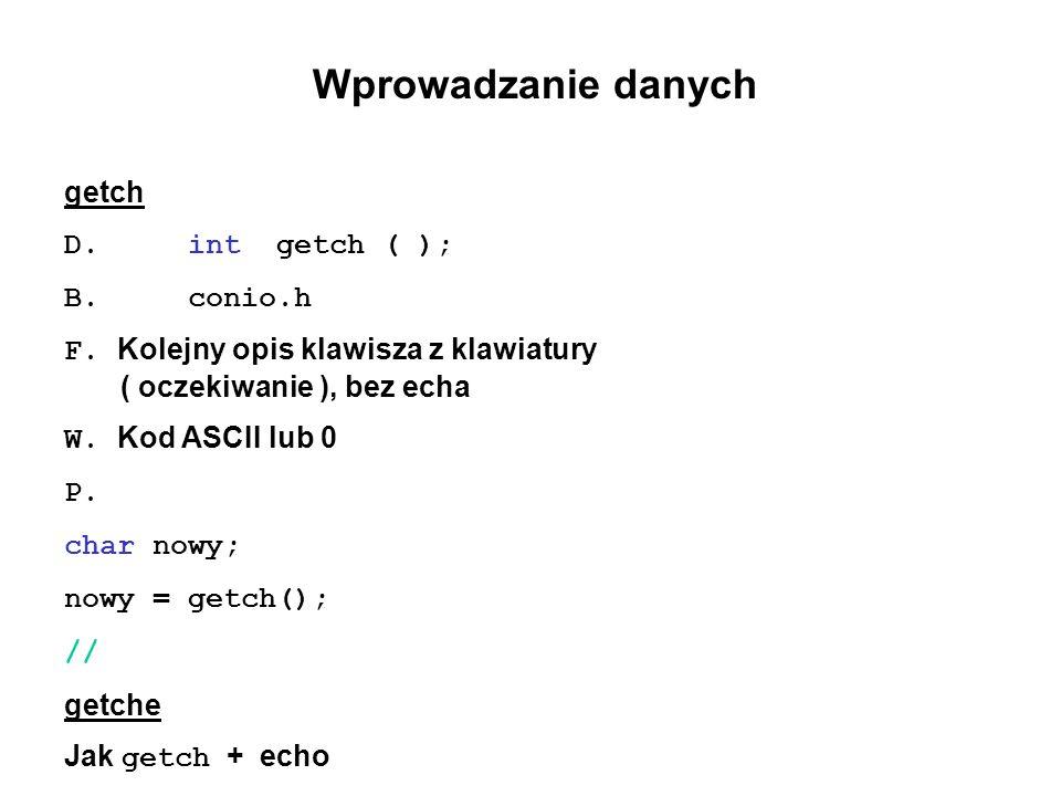 Wprowadzanie danych getch D. int getch ( ); B. conio.h