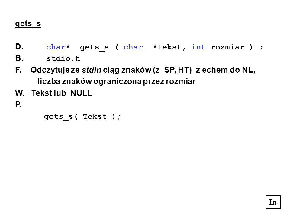 gets_s D. char* gets_s ( char *tekst, int rozmiar ) ; B. stdio.h. F. Odczytuje ze stdin ciąg znaków (z SP, HT) z echem do NL,