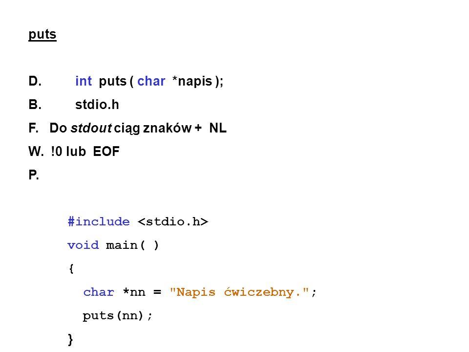 puts D. int puts ( char *napis ); B. stdio.h. F. Do stdout ciąg znaków + NL. W. !0 lub EOF.