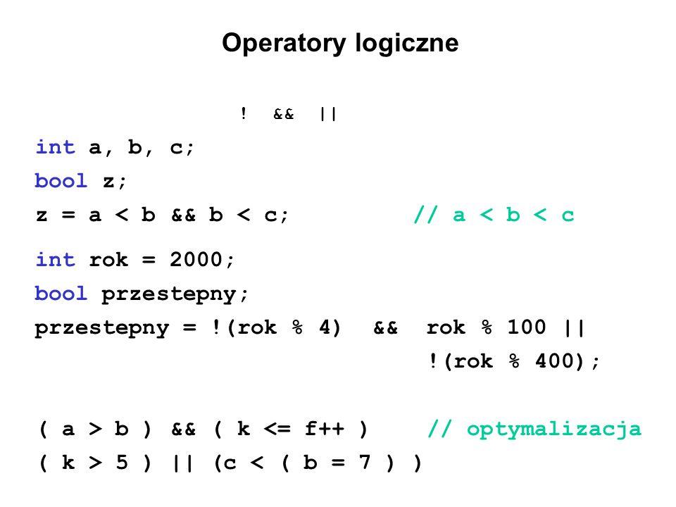 Operatory logiczne int a, b, c; bool z;