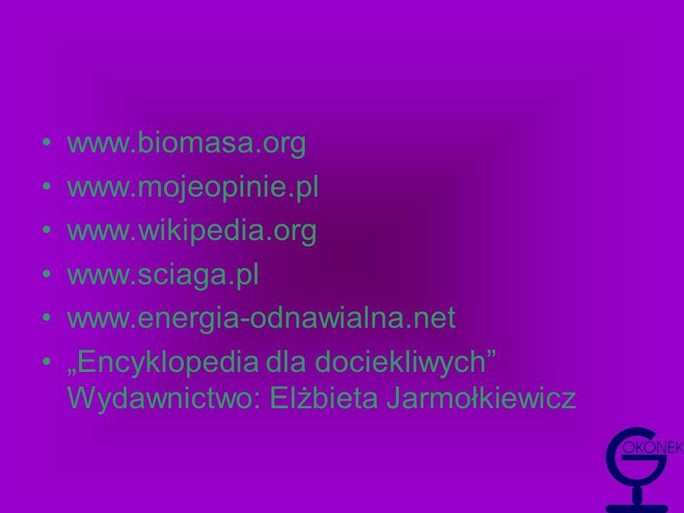 www.biomasa.org www.mojeopinie.pl. www.wikipedia.org. www.sciaga.pl. www.energia-odnawialna.net.