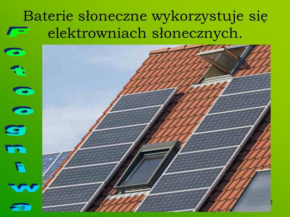 Baterie słoneczne wykorzystuje się elektrowniach słonecznych.