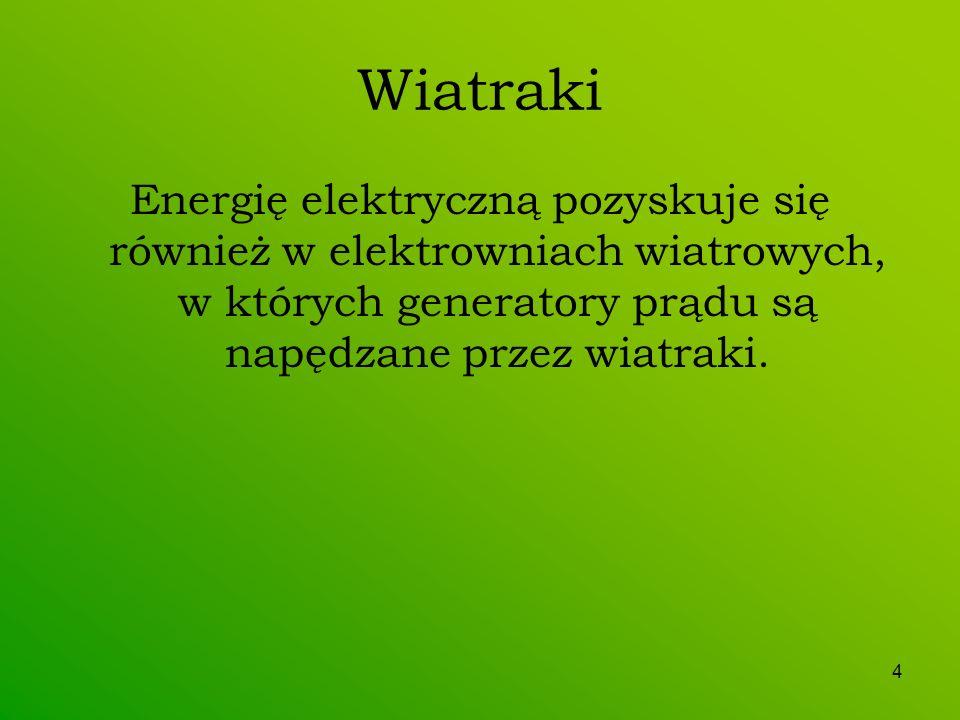 Wiatraki Energię elektryczną pozyskuje się również w elektrowniach wiatrowych, w których generatory prądu są napędzane przez wiatraki.