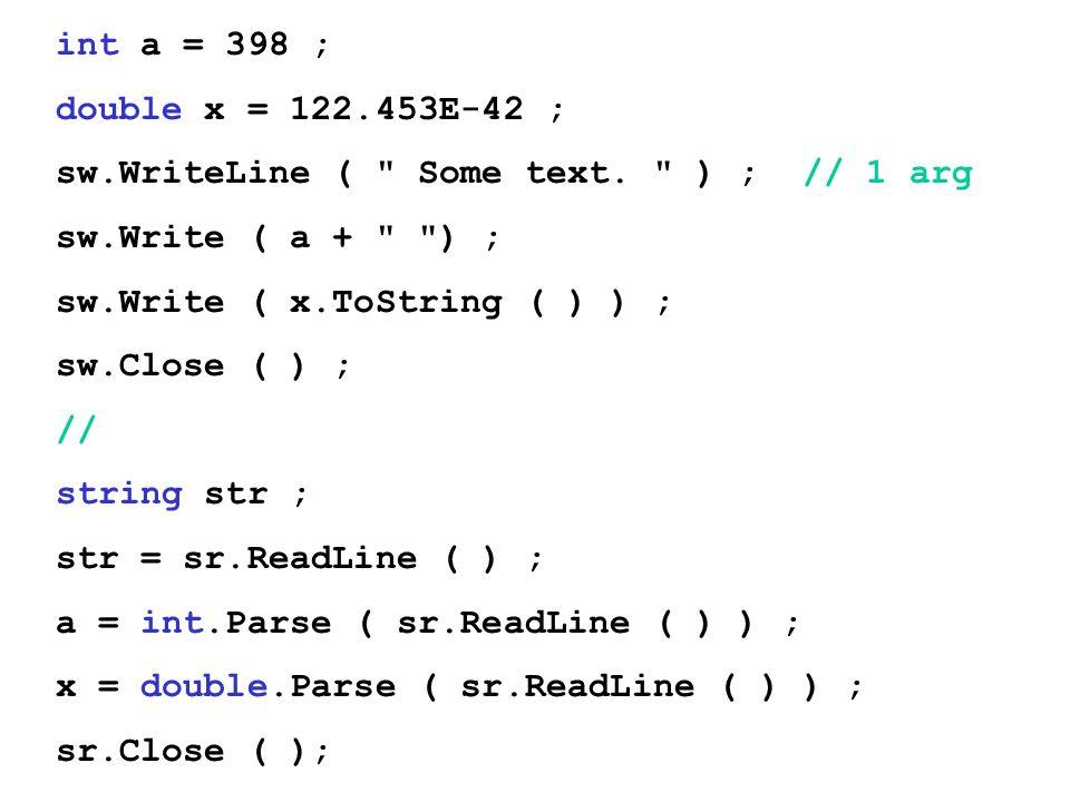 int a = 398 ;double x = 122.453E-42 ; sw.WriteLine ( Some text. ) ; // 1 arg. sw.Write ( a + ) ;