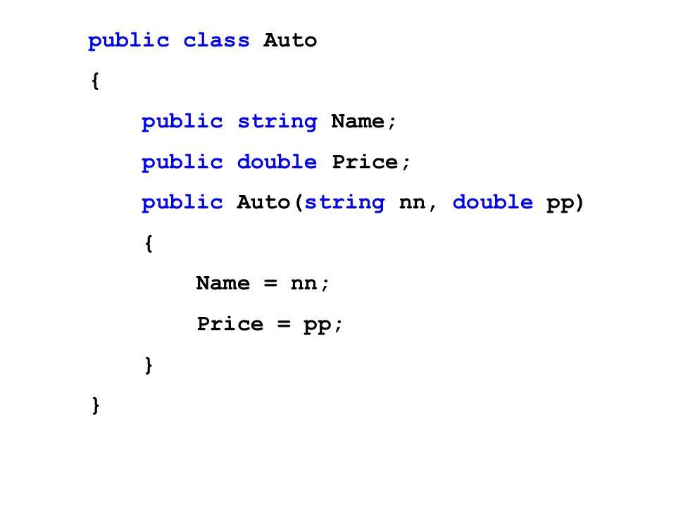 public class Auto { public string Name; public double Price; public Auto(string nn, double pp) Name = nn;
