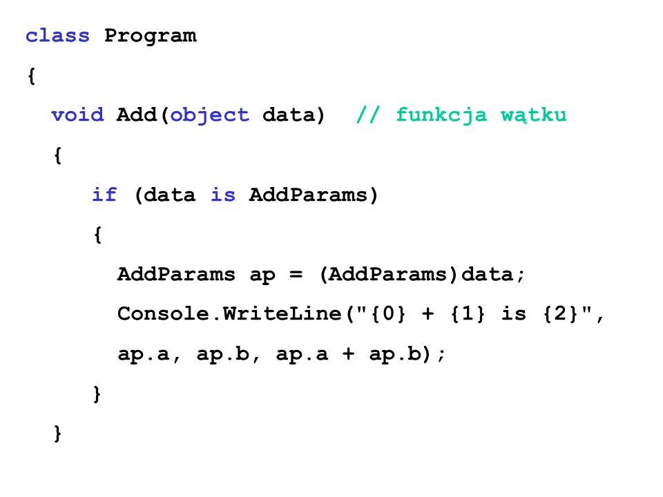 class Program{ void Add(object data) // funkcja wątku. if (data is AddParams) AddParams ap = (AddParams)data;