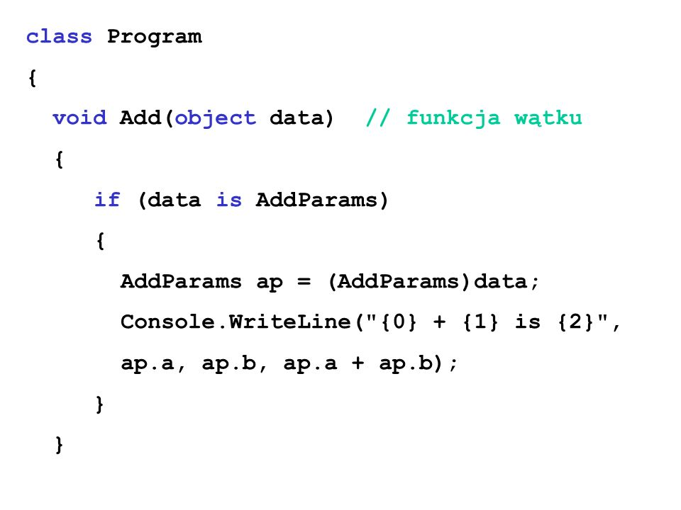 class Program { void Add(object data) // funkcja wątku. if (data is AddParams) AddParams ap = (AddParams)data;
