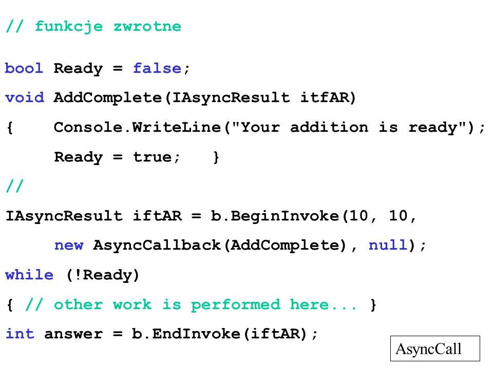 // funkcje zwrotnebool Ready = false; void AddComplete(IAsyncResult itfAR) { Console.WriteLine( Your addition is ready );