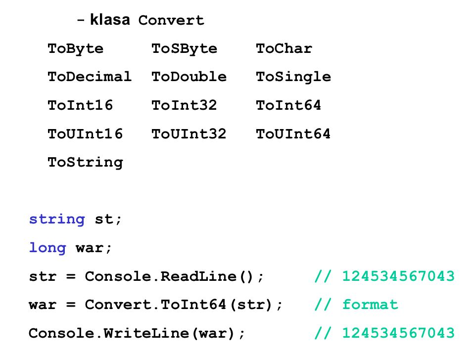 - klasa Convert ToByte ToSByte ToChar. ToDecimal ToDouble ToSingle. ToInt16 ToInt32 ToInt64.