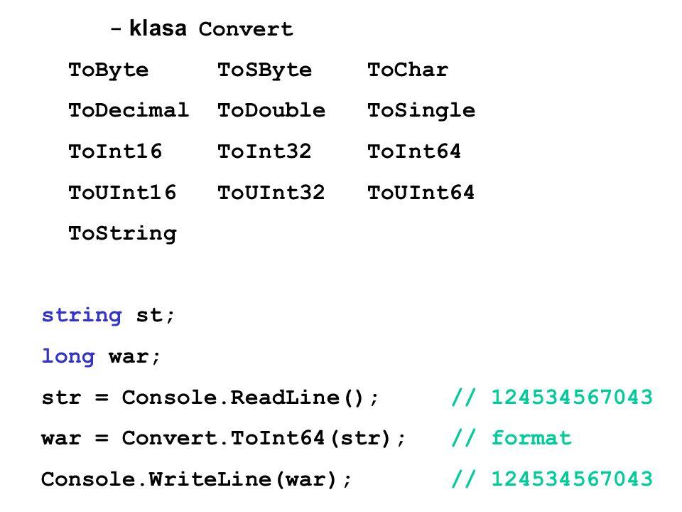 - klasa ConvertToByte ToSByte ToChar. ToDecimal ToDouble ToSingle. ToInt16 ToInt32 ToInt64.