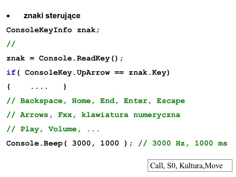 · znaki sterujące ConsoleKeyInfo znak; // znak = Console.ReadKey(); if( ConsoleKey.UpArrow == znak.Key)