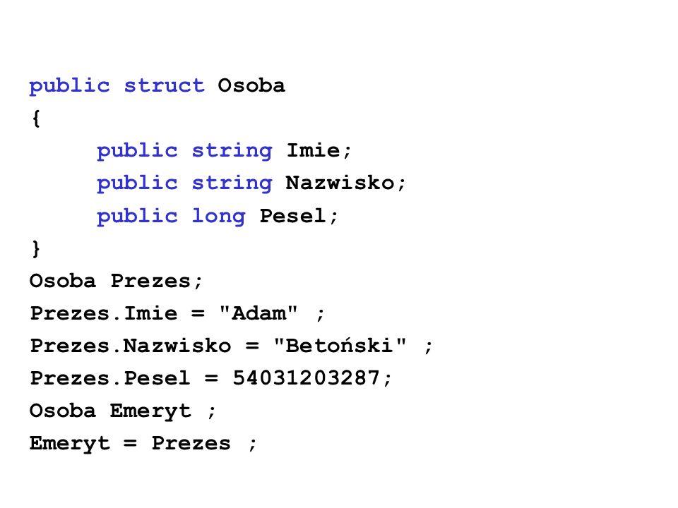 public struct Osoba { public string Imie; public string Nazwisko; public long Pesel; } Osoba Prezes;