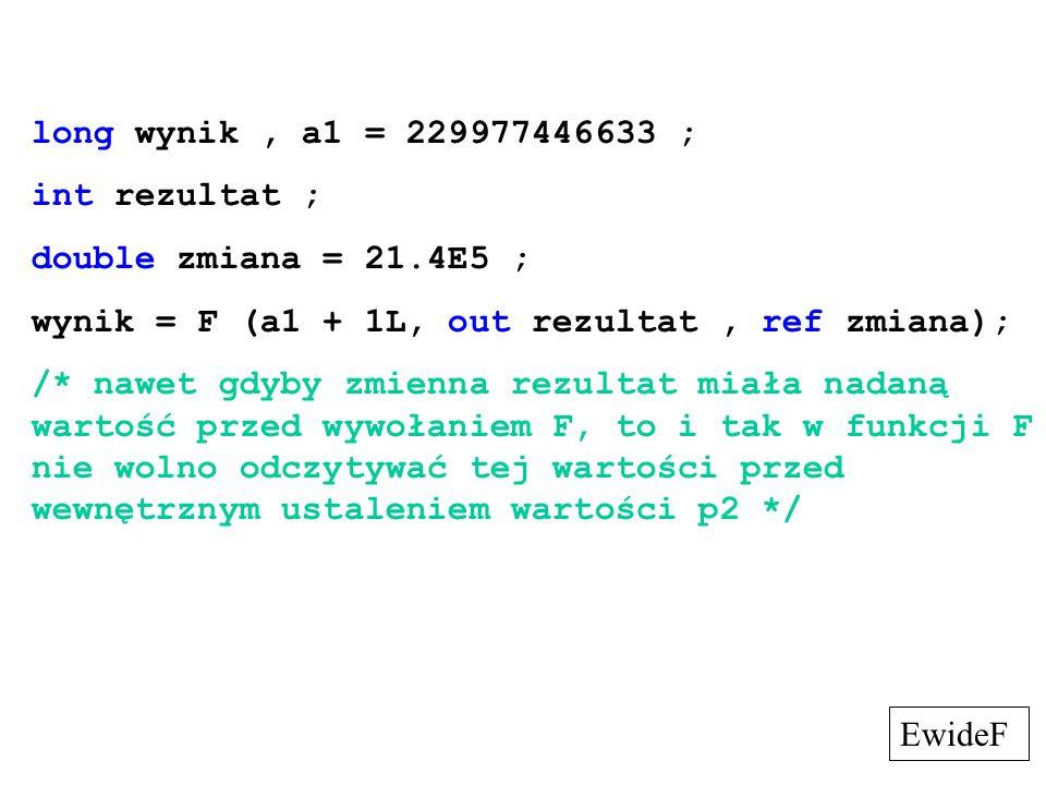 long wynik , a1 = 229977446633 ;int rezultat ; double zmiana = 21.4E5 ; wynik = F (a1 + 1L, out rezultat , ref zmiana);