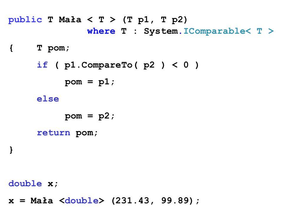 public T Mała < T > (T p1, T p2) where T : System