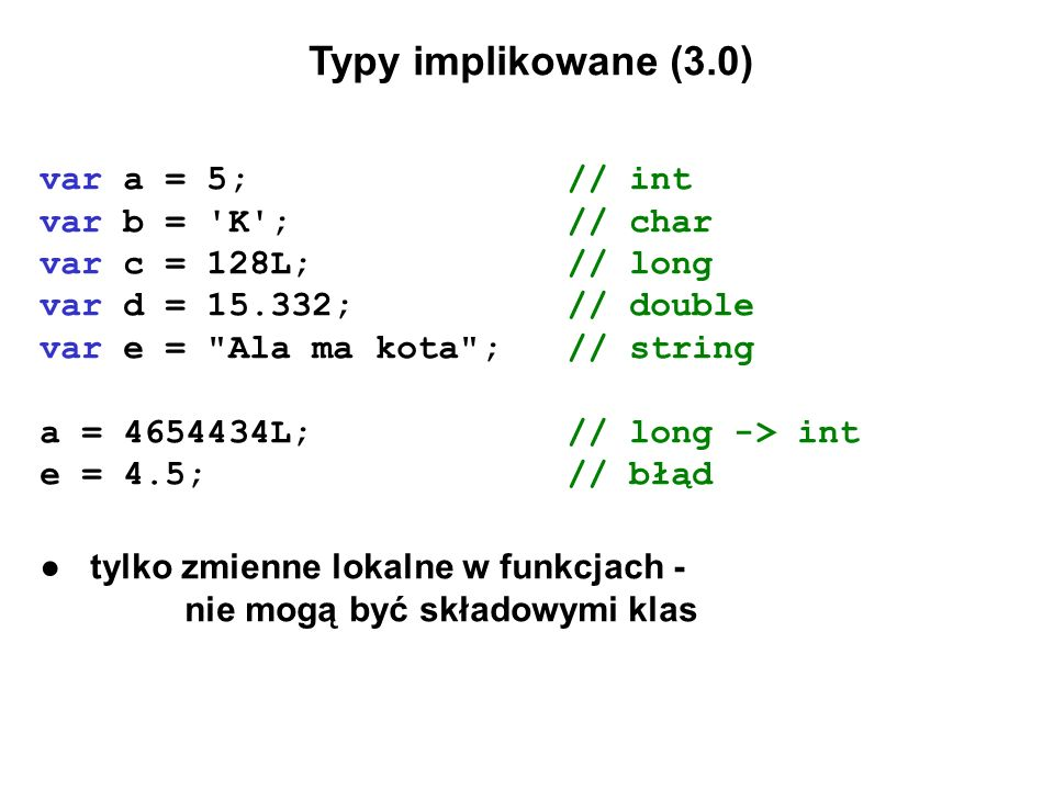Typy implikowane (3.0) var a = 5; // int var b = K ; // char