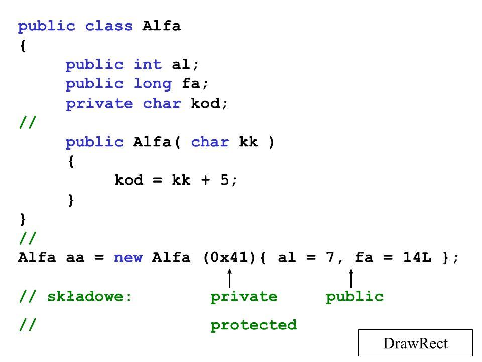 public class Alfa{ public int al; public long fa; private char kod; // public Alfa( char kk ) kod = kk + 5;
