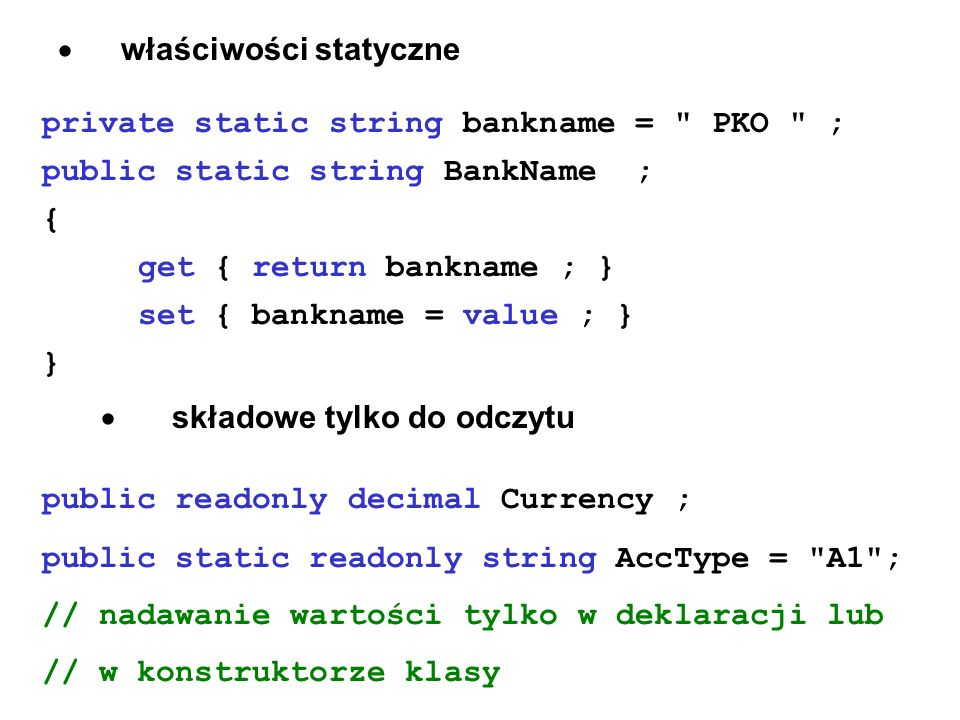 · właściwości statyczne private static string bankname = PKO ;