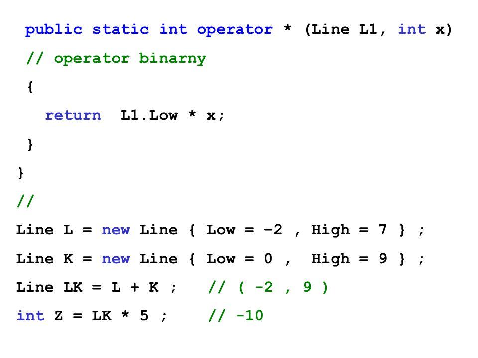 public static int operator * (Line L1, int x)