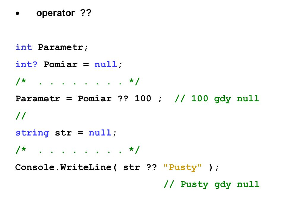 · operator int Parametr; int Pomiar = null; /* . . . . . . . . */ Parametr = Pomiar 100 ; // 100 gdy null.