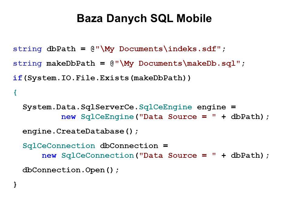 Baza Danych SQL Mobile string dbPath = @ \My Documents\indeks.sdf ;