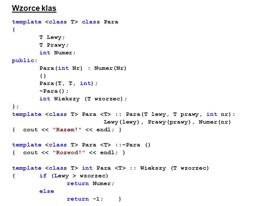 Wzorce klas template <class T> class Para { T Lewy; T Prawy;