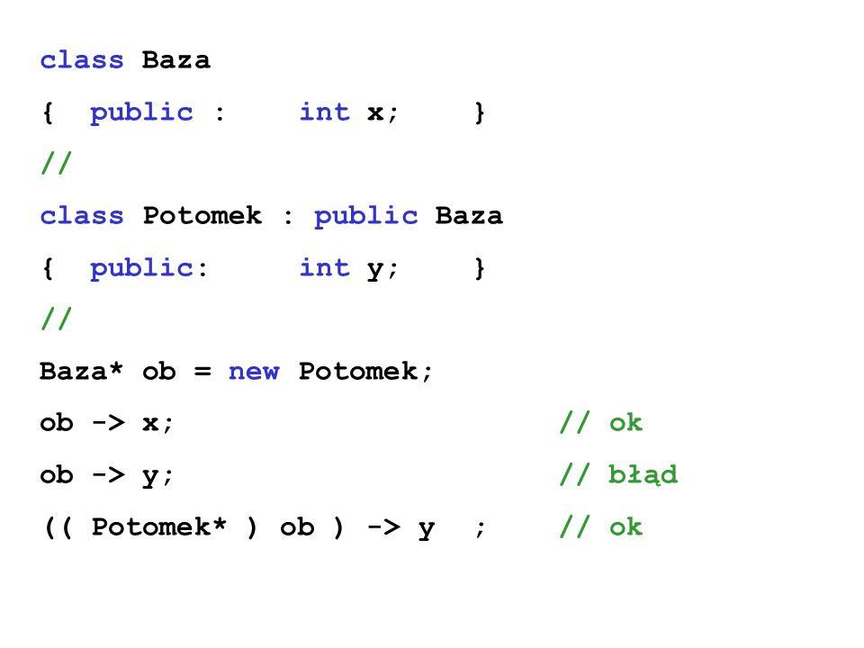 class Baza { public : int x; } // class Potomek : public Baza. { public: int y; } Baza* ob = new Potomek;