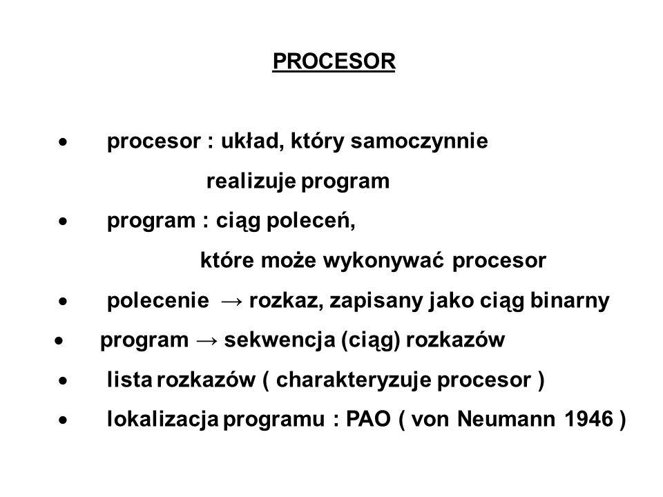 PROCESOR · procesor : układ, który samoczynnie. realizuje program. · program : ciąg poleceń,