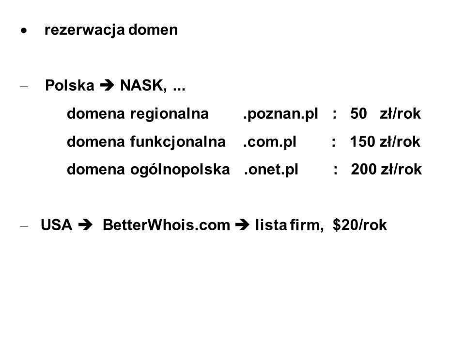 rezerwacja domen Polska  NASK, ... domena regionalna .poznan.pl : 50 zł/rok. domena funkcjonalna .com.pl : 150 zł/rok.