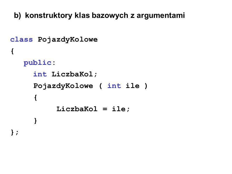 b) konstruktory klas bazowych z argumentami