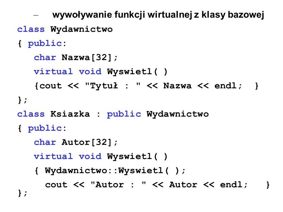 – wywoływanie funkcji wirtualnej z klasy bazowej