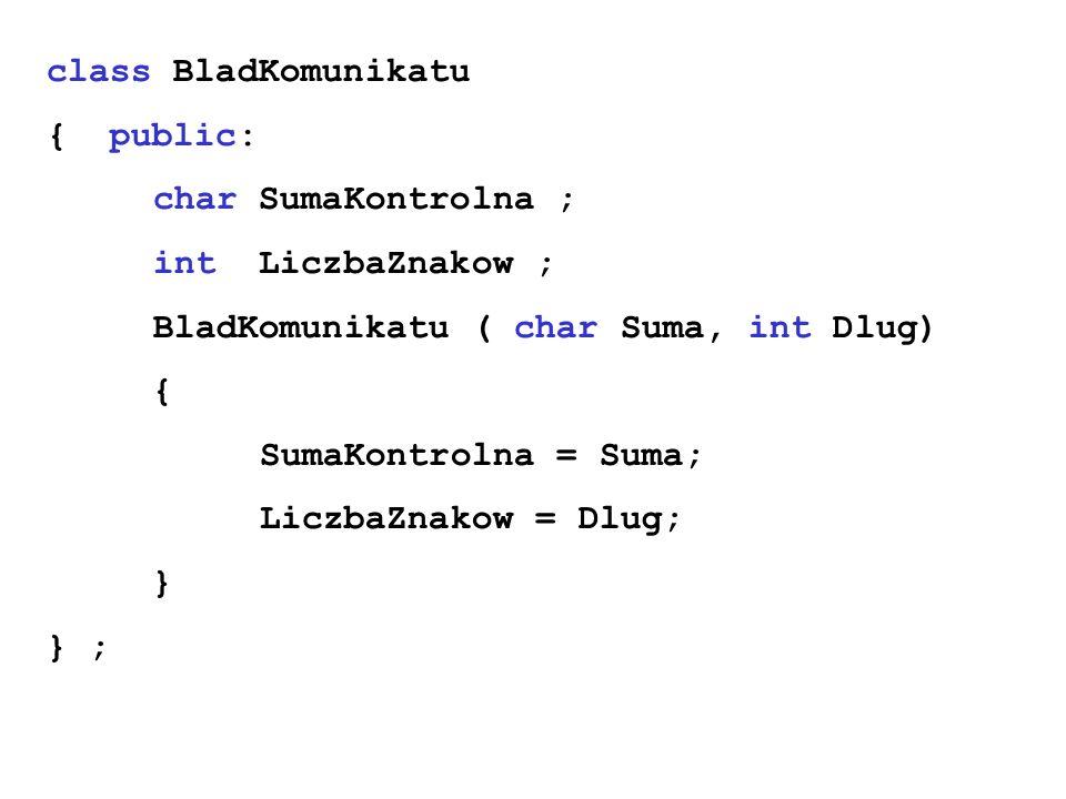 class BladKomunikatu { public: char SumaKontrolna ; int LiczbaZnakow ; BladKomunikatu ( char Suma, int Dlug)