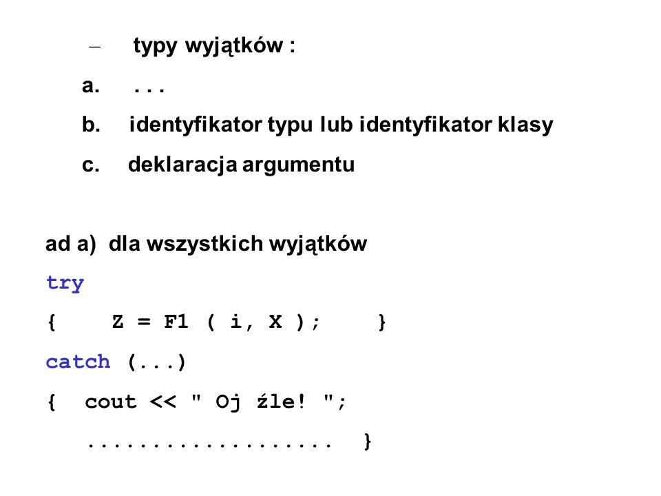 – typy wyjątków : a. . . . b. identyfikator typu lub identyfikator klasy. c. deklaracja argumentu.