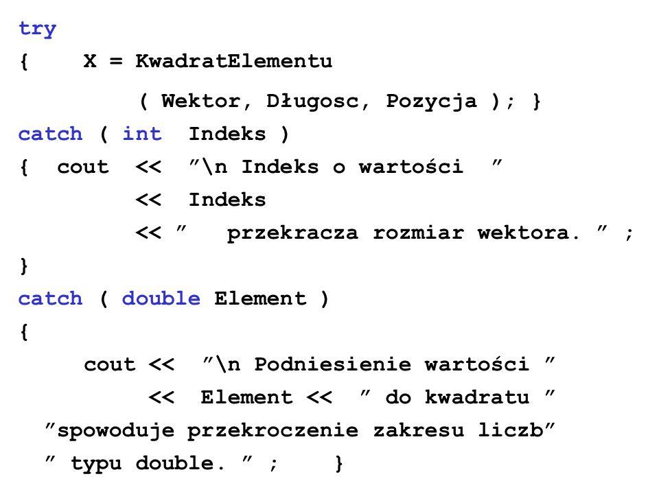 try { X = KwadratElementu ( Wektor, Długosc, Pozycja ); } catch ( int Indeks ) { cout << \n Indeks o wartości