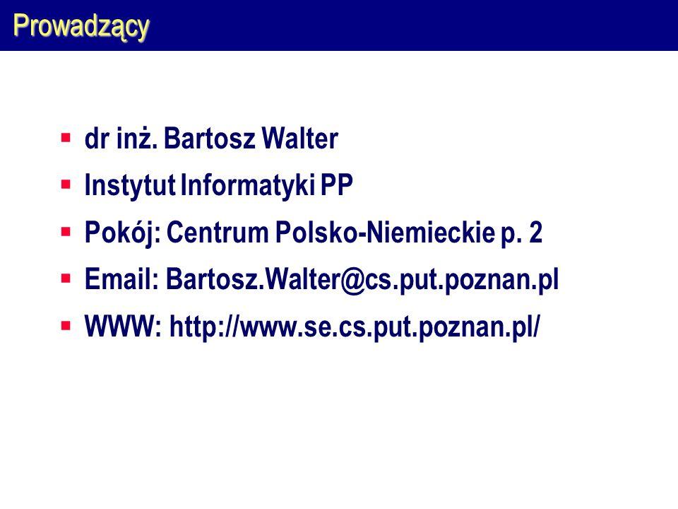Prowadzącydr inż. Bartosz Walter. Instytut Informatyki PP. Pokój: Centrum Polsko-Niemieckie p. 2. Email: Bartosz.Walter@cs.put.poznan.pl.