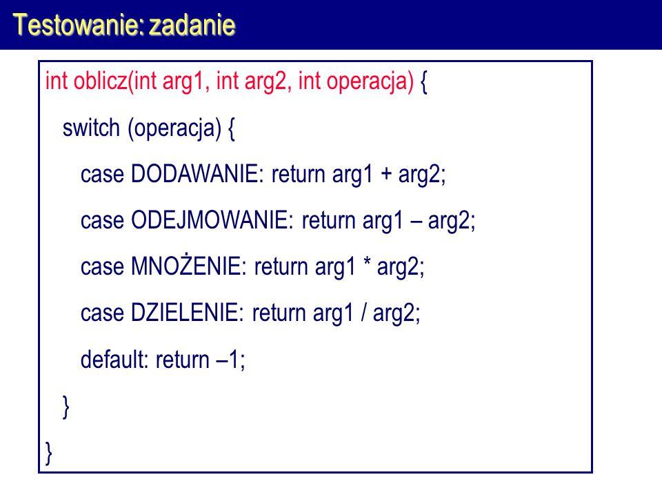 Testowanie: zadanie int oblicz(int arg1, int arg2, int operacja) {
