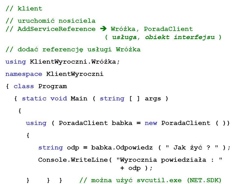 // klient // uruchomić nosiciela // AddServiceReference  Wróżka, PoradaClient ( usługa, obiekt interfejsu )