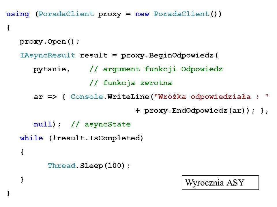 Wyrocznia ASY using (PoradaClient proxy = new PoradaClient()) {