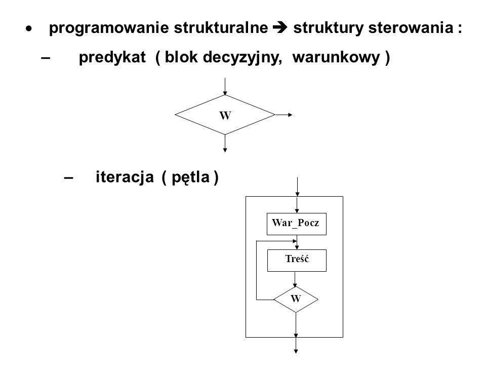 · programowanie strukturalne  struktury sterowania :